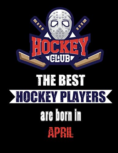 The Best Hockey Players Are Born In April: Hockey Notebook | Composition book with 120 pages, 8,5x11 inches | Gift for Hockey lovers and fans