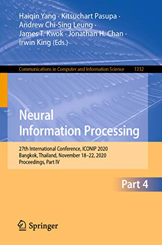 Neural Information Processing: 27th International Conference, ICONIP 2020, Bangkok, Thailand, November 18–22, 2020, Proceedings, Part IV (Communications in Computer and Information Science Book 1332)
