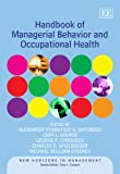 Handbook of Managerial Behavior and Occupational Health (New Horizons in Management)