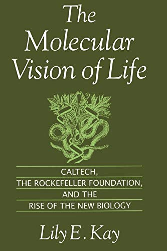 The Molecular Vision of Life: Caltech, the Rockefeller Foundation, and the Rise of the New Biology (Monographs on the History and Philosophy of Biology)