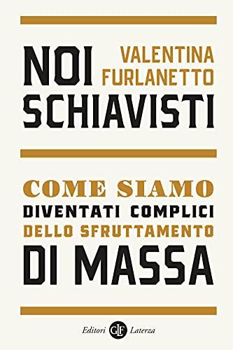 Noi schiavisti: Come siamo diventati complici dello sfruttamento di massa (Italian Edition)