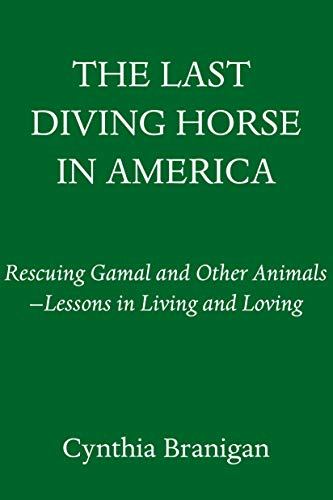 The Last Diving Horse in America: Rescuing Gamal and Other Animals--Lessons in Living and Loving (English Edition)