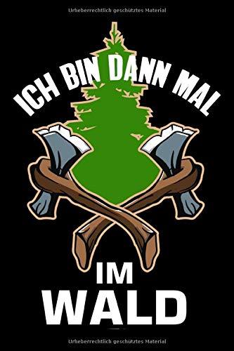 Ich Bin Dann Mal Im Wald: Wald I Holz I Axt I Kettensäge I Tagebuch I Journal I Notizbuch I Dotgrid I A5