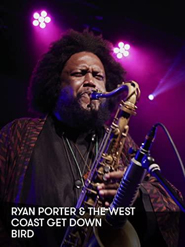 Ryan Porter and The West Coast Get Down - BIRD