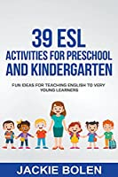 39 ESL Activities for Preschool and Kindergarten: Fun Ideas for Teaching English to Very Young Learners