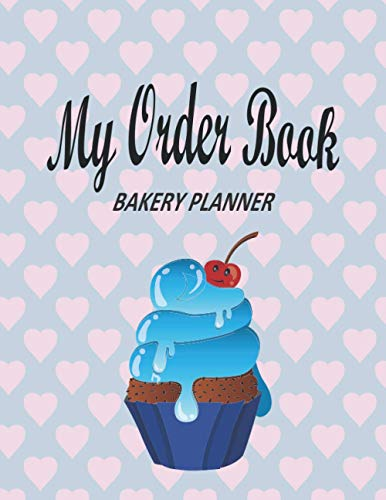 My Order Book Bakery Planner: Bakery Order Form, Cupcake Order Form Gift for Bakers, Cake and Cookies Order Form, Wedding Cake Form, Bakery Invoices, ... Cake Pop Organizer Sketching, (Blue Cover