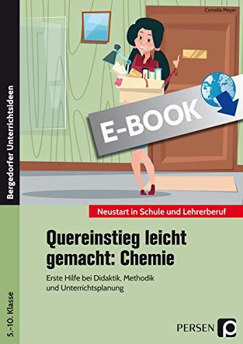 Quereinstieg leicht gemacht: Chemie: Erste Hilfe bei Didaktik, Methodik und Unterrichtsplanung (5. bis 10. Klasse) (Neustart in Schule und Lehrerberuf)