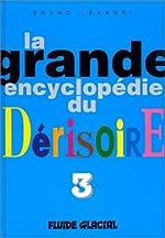 La grande encyclopédie du dérisoire, Tome 3 de Bruno Léandri