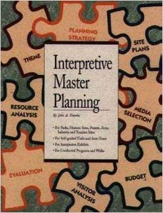 Interpretive Master Planning: The Essential Planning Guide for Interpretive Centers, Parks, Self-Guided Trails, Historic Sites, Zoos, Exhibits & Programs