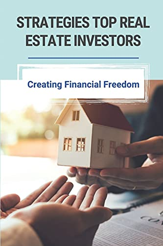 Real Estate Investing Books! - Strategies Top Real Estate Investors: Creating Financial Freedom: Creative Real Estate Investing Strategies