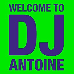 Welcome to DJ Antoine [Import]