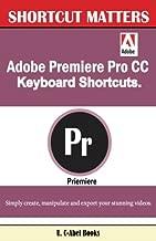 Adobe Premiere Pro CC Keyboard Shortcuts. (Shortcut Matters) (Volume 40)