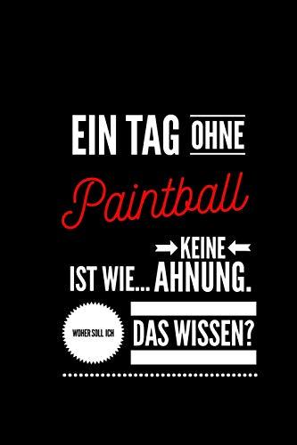 Ein Tag ohne Paintball ist wie... keine Ahnung. Woher soll ich das Wissen ?: Notizbuch | 110 Seiten | Punkteraster Dot Grid | 6x9 /15.24 x 22.86 cm | Geschenk an | Lustiger Spruch über Paintball