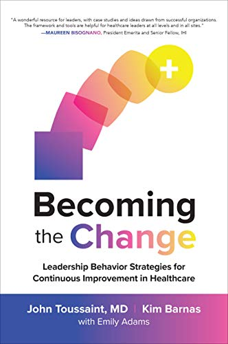 Becoming the Change: Leadership Behavior Strategies for Continuous Improvement in Healthcare (English Edition)