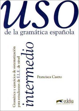 Uso de la gramatica espanola intermedio. Gramática y ejercicios de sistematización para estudiantes de E.L.E.: Uso de la gramatica espanola, Intermedio