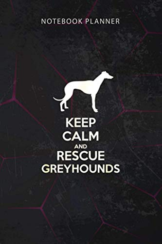 Notebook Planner Keep Calm and Rescue Greyhounds Funny: Personal, To Do, 6x9 inch, Financial, 114 Pages, Finance, To Do, Work List