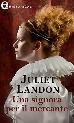 Una signora per il mercante (eLit) (Alla corte dei Tudor Vol. 3) di [Juliet Landon]