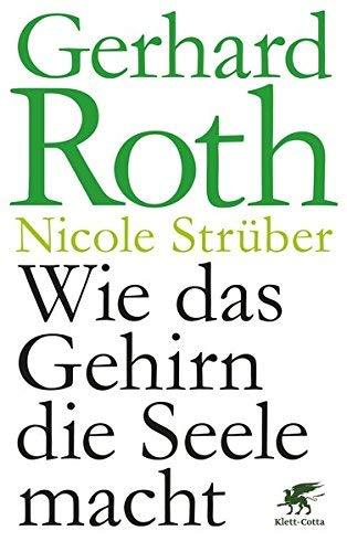 Wie das Gehirn die Seele macht by Gerhard Roth(29. Januar 2016)