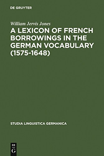 A Lexicon of French Borrowings in the German Vocabulary (1575-1648) (Studia Linguistica Germanica Book 12) (English Edition)