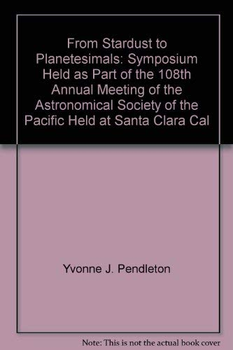 From stardust to planetesimals: Symposium held as part of the 108th Annual Meeting of the Astronomical Society of the Pacific held at Santa Clara, ... Society of the Pacific conference series)