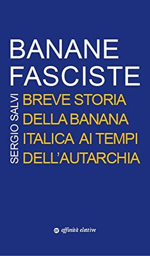 Banane fasciste. Breve storia della banana italica ai tempi dell'autarchia
