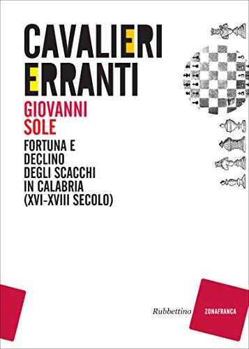 Cavalieri erranti: Fortuna e declino degli scacchi in Calabria (XVI-XVIII secolo) (Italian Edition)