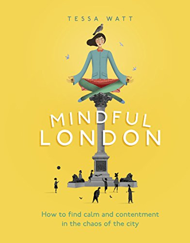 Mindful London: How to Find Calm and Contentment in the Chaos of the City (English Edition)