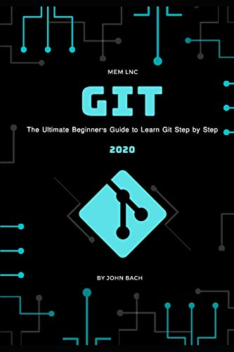 Git: The Ultimate Beginner's Guide to Learn Git Step by Step