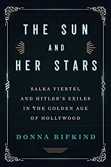 The Sun and Her Stars: Salka Viertel and Hitler's Exiles in the Golden Age of Hollywood by [Donna Rifkind]
