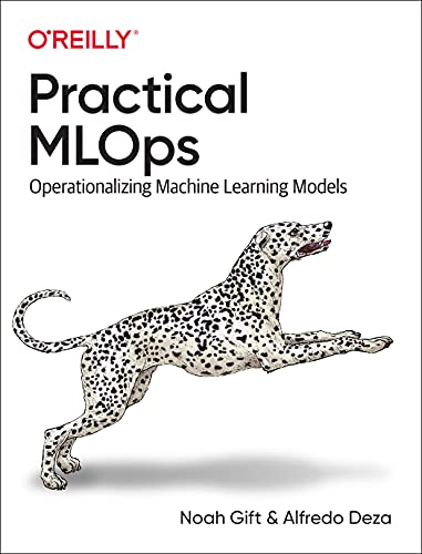 Practical MLOps: Operationalizing Machine Learning Models Front Cover