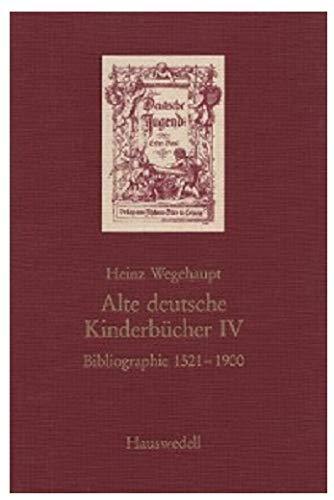Alte deutsche Kinderbücher IV. Bibliographie 1521-1900. Zugleich Bestandsverzeichnis der in Berliner Bibliotheken befindlichen Kinder- und ... Jugendzeitschriften, Almanache und Jahrbücher
