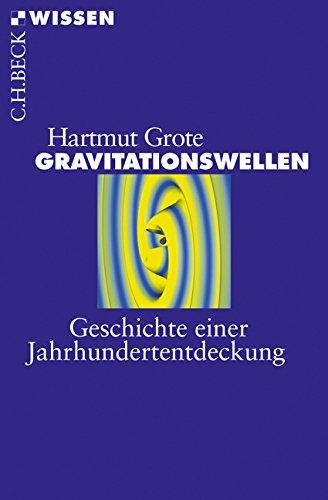 Gravitationswellen: Geschichte einer Jahrhundertentdeckung (Beck'sche Reihe)