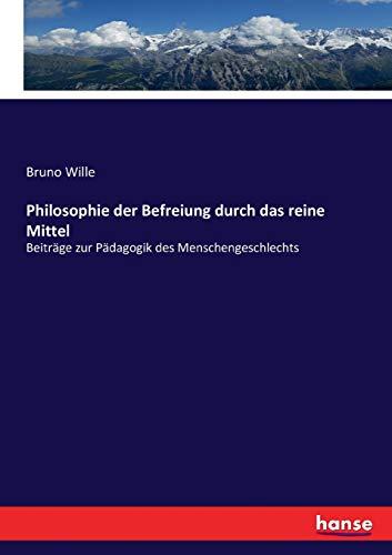 Philosophie der Befreiung durch das reine Mittel: Beiträge zur Pädagogik des Menschengeschlechts