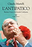 L'antipatico. Bettino Craxi e la grande coalizione...