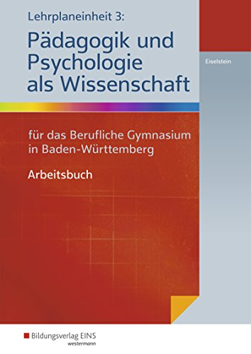 Lehrplaneinheit 3: Pädagogik und Psychologie als Wissenschaft: für das Berufliche Gymnasium in Baden-Württemberg: Arbeitsbuch