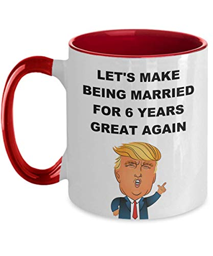 Married For 6 Years Donald Trump Mug, 6th Wedding Anniversary Gifts For Wife Husband Lesbian Gay Partner Republicans Two Tone Coffee Cup