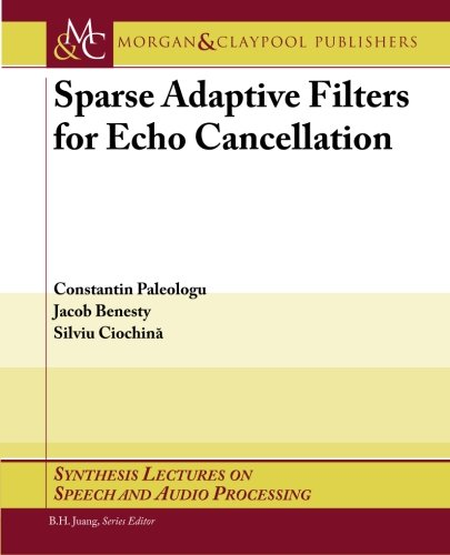 Compare Textbook Prices for Sparse Adaptive Filters for Echo Cancellation Synthesis Lectures on Speech and Audio Processing S  ISBN 9781598293067 by Benesty, Jacob,Paleologu, Constantin,Ciochina, Silviu,Juang, B.H.