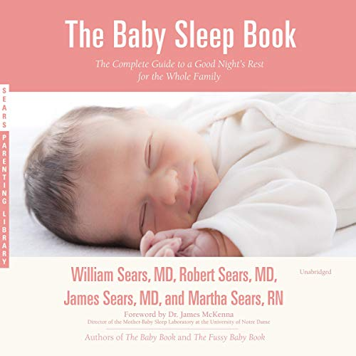 The Baby Sleep Book: The Complete Guide to a Good Night's Rest for the Whole Family: The Sears Parenting Library