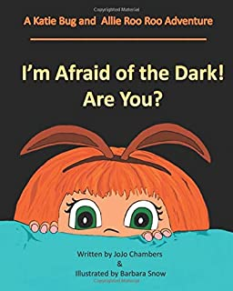 I'm Afraid of the Dark! Are You? (A Katie Bug and Allie Roo Roo Adventure.)