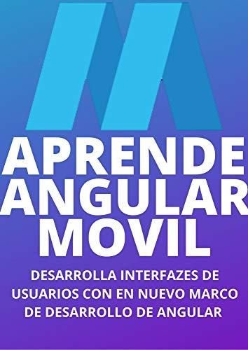 APRENDE ANGULAR JS MOVIL DESDE CERO EN ESPAÑOL : : DESARROLLA INTERFACES DE USUARIOS...