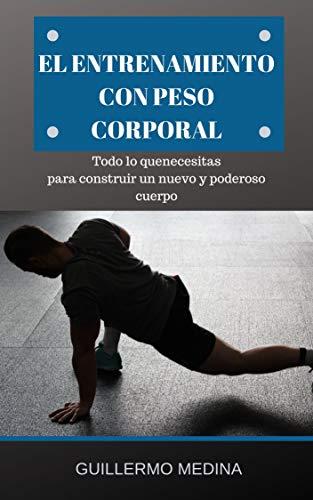 El entrenamiento con peso corporal: Todo lo que necesitas para construir un nuevo y poderoso cuerpo