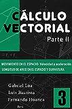 Cálculo vectorial Libro 3-Parte II: Movimiento en el espacio: Velocidad y aceleración-Longitud de arco en el espacio y curvatura (Cálculo vectorial Libro 3-parte I, II y III)