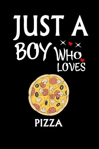Just A Boy Who Loves Pizza: Notebook Journal Ideas Gift For...