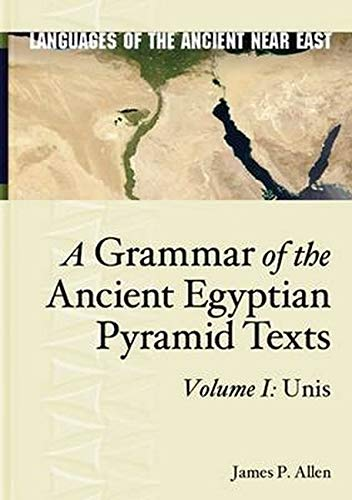 Compare Textbook Prices for A Grammar of the Ancient Egyptian Pyramid Texts, Vol. I: Unis Languages of the Ancient Near East 1 Edition ISBN 9781575067520 by Allen, James P.