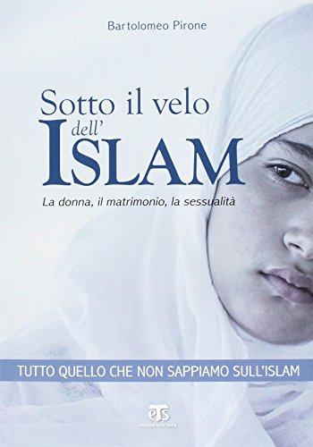 Sotto il velo dell'Islam. La donna, il matrimonio, la sessualità
