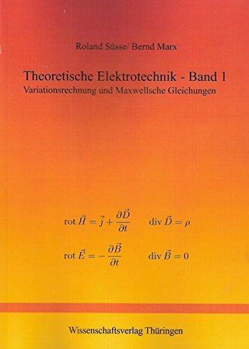 Theoretische Elektrotechnik - Band 1 - 2: Band 1: Variationsrechnung und Maxwellsche Gleichungen