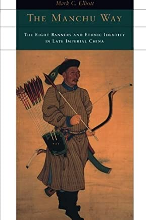 The Manchu Way: The Eight Banners and Ethnic Identity in Late Imperial China by Mark C. Elliott(2001-03-15)