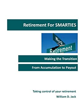 Retirement for Smarties: Managing the Transition from Accumulation to Payout by [William Jack, Treat Hull]