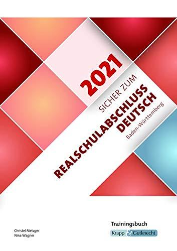 Sicher zum Realschulabschluss Deutsch Baden-Württemberg 2021: Trainingsbuch, Schülerarbeitsheft, Prüfungsvorbereitung, Lernmittel