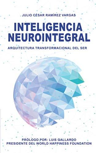 Inteligencia Neurointegral: Arquitectura transformacional del ser (Spanish Edition)